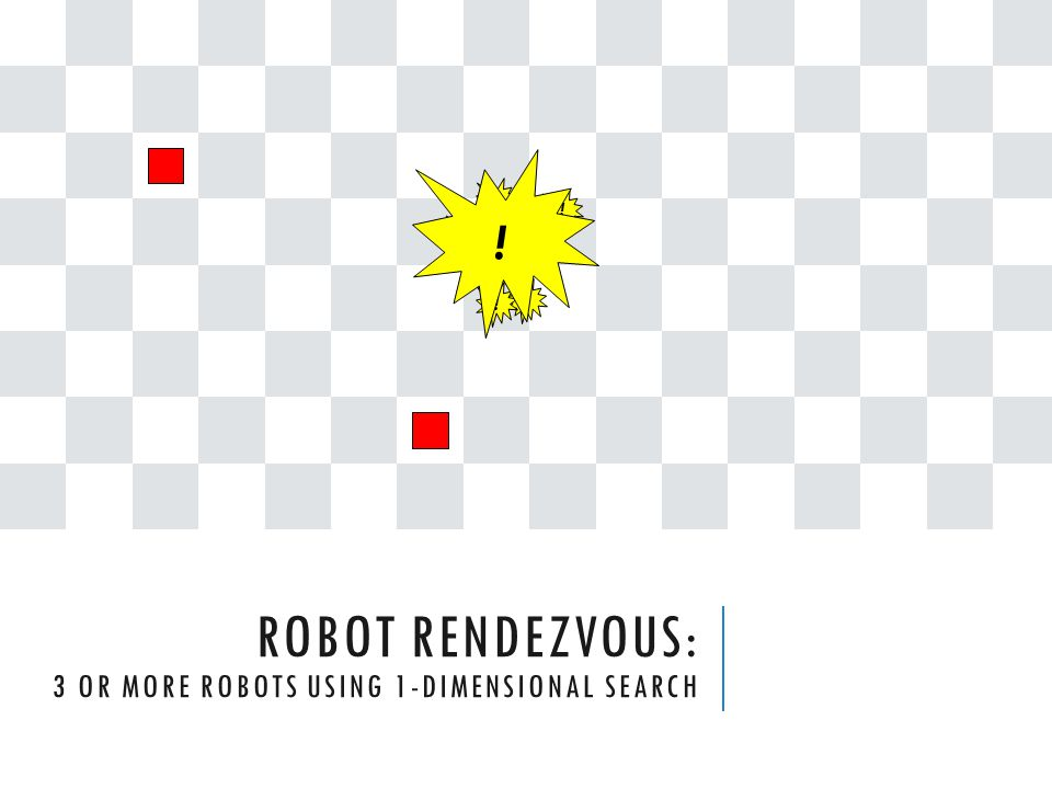 ROBOT RENDEZVOUS: 3 OR MORE ROBOTS USING 1-DIMENSIONAL SEARCH !!!!!!! !
