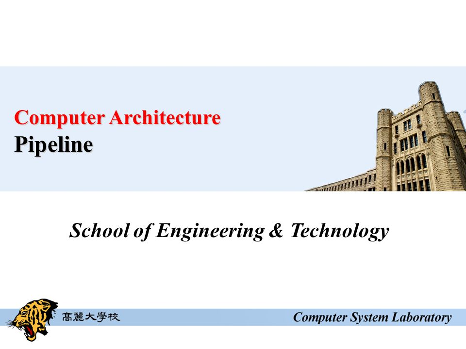 School of Engineering & Technology Computer Architecture Pipeline