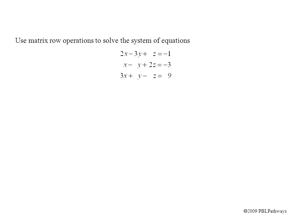 Use matrix row operations to solve the system of equations