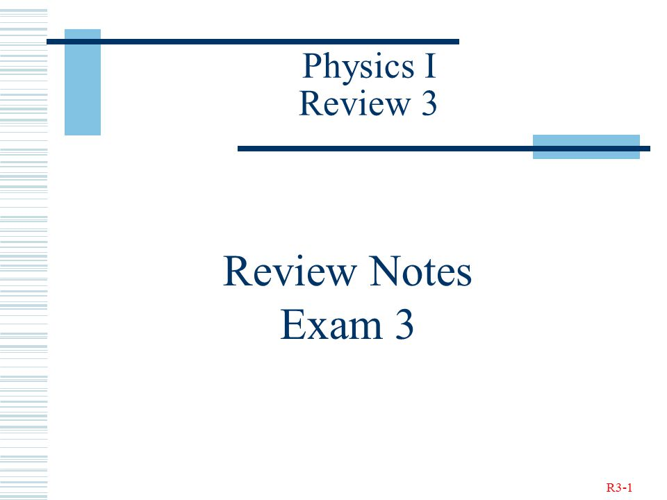 R3-1 Physics I Review 3 Review Notes Exam 3