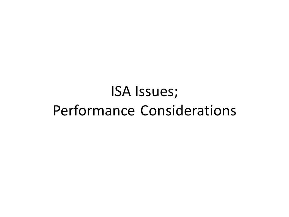 ISA Issues; Performance Considerations