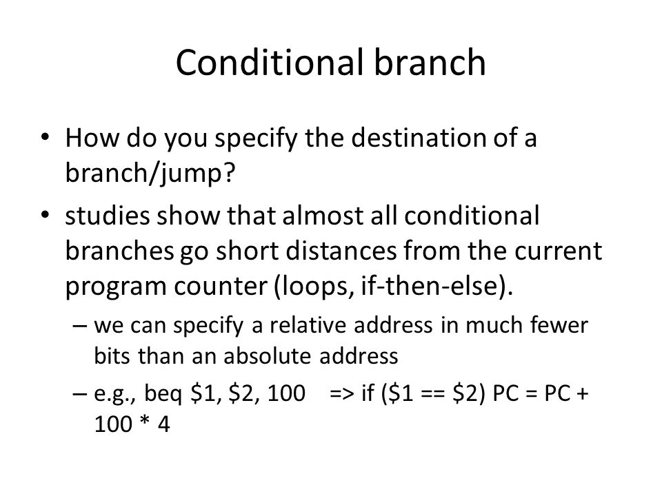 Conditional branch How do you specify the destination of a branch/jump.