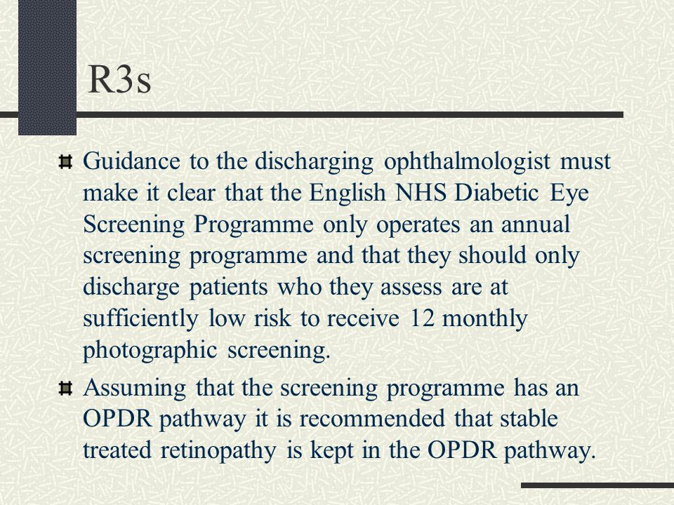 Guidance to the discharging ophthalmologist must make it clear that the English NHS Diabetic Eye Screening Programme only operates an annual screening programme and that they should only discharge patients who they assess are at sufficiently low risk to receive 12 monthly photographic screening.