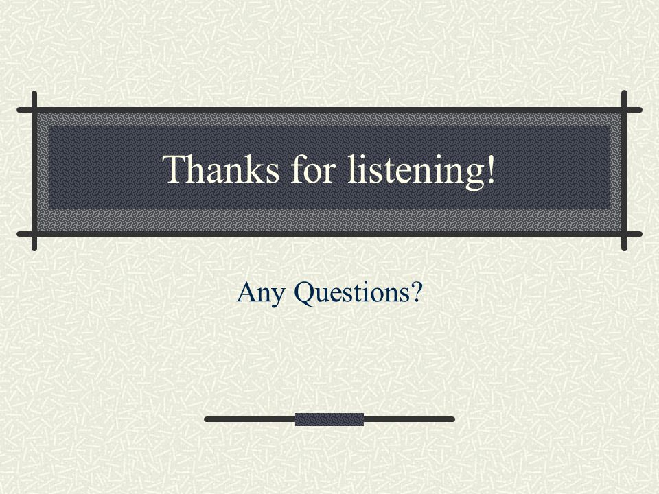 Thanks for listening! Any Questions