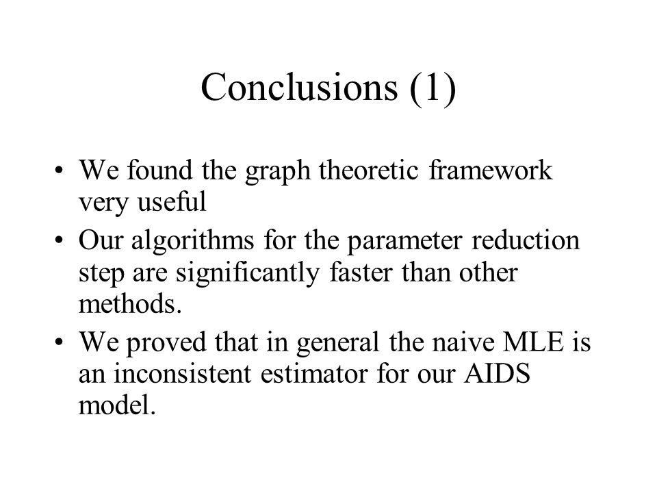 Conclusions (1) We found the graph theoretic framework very useful Our algorithms for the parameter reduction step are significantly faster than other methods.