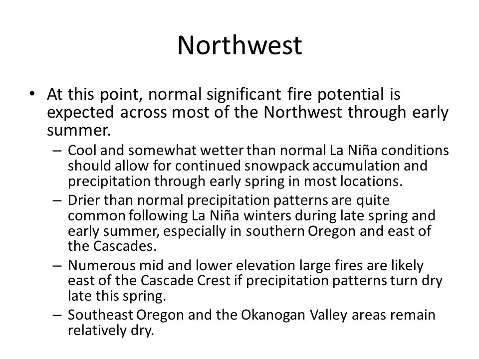 Northwest At this point, normal significant fire potential is expected across most of the Northwest through early summer.