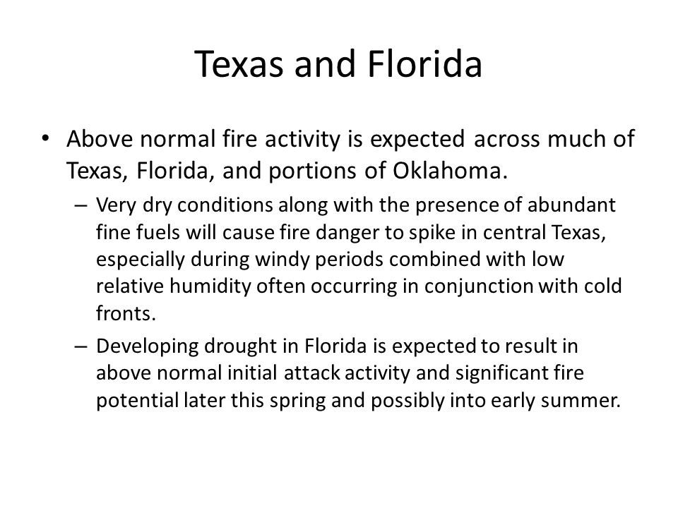 Texas and Florida Above normal fire activity is expected across much of Texas, Florida, and portions of Oklahoma.