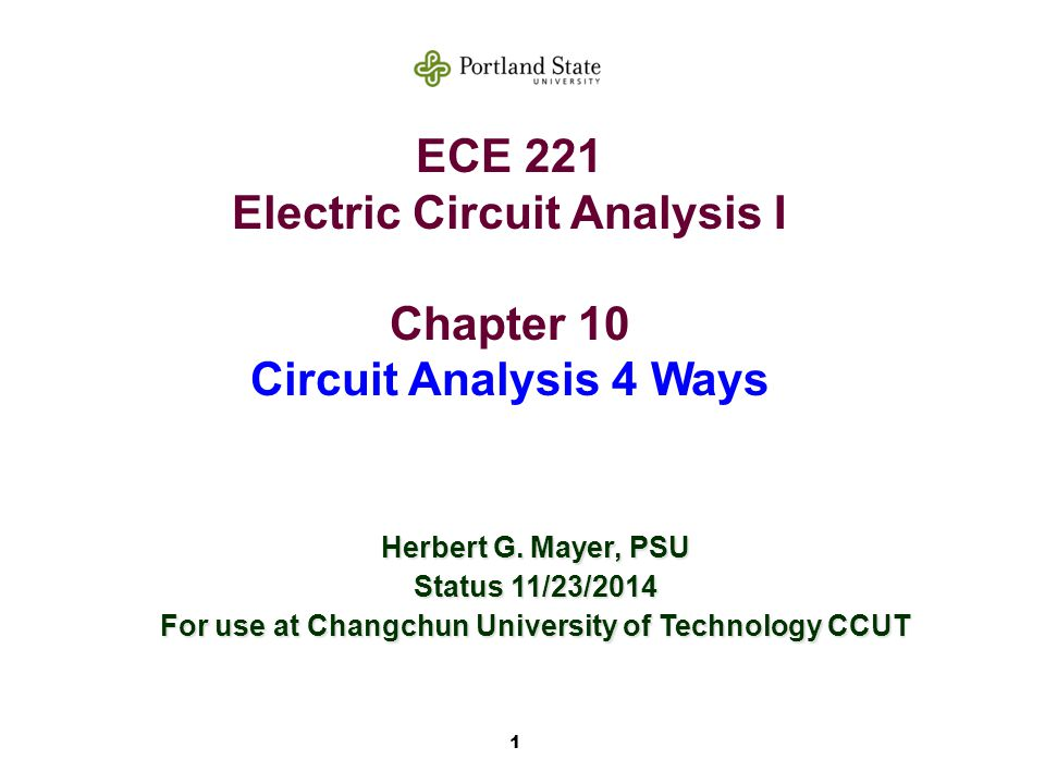1 ECE 221 Electric Circuit Analysis I Chapter 10 Circuit Analysis 4 Ways Herbert G.
