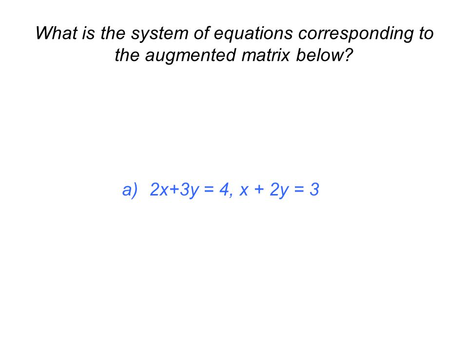 What is the system of equations corresponding to the augmented matrix below.