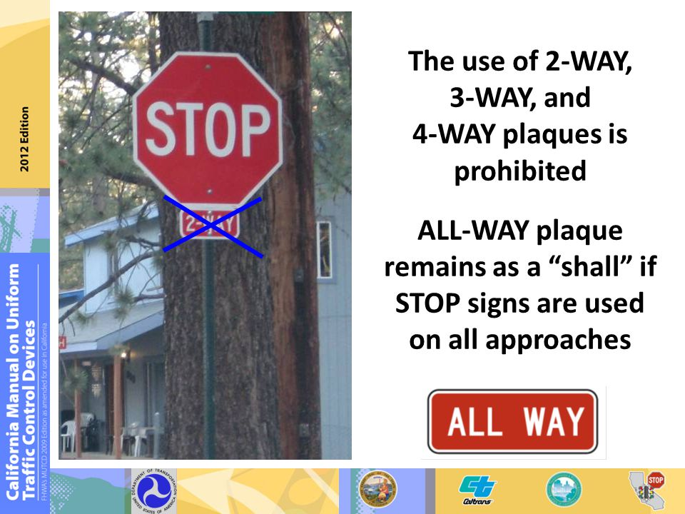 The use of 2-WAY, 3-WAY, and 4-WAY plaques is prohibited ALL-WAY plaque remains as a shall if STOP signs are used on all approaches