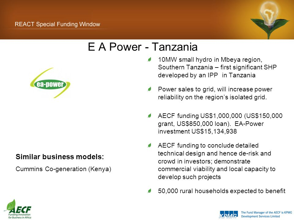 E A Power - Tanzania 10MW small hydro in Mbeya region, Southern Tanzania – first significant SHP developed by an IPP in Tanzania Power sales to grid, will increase power reliability on the region's isolated grid.