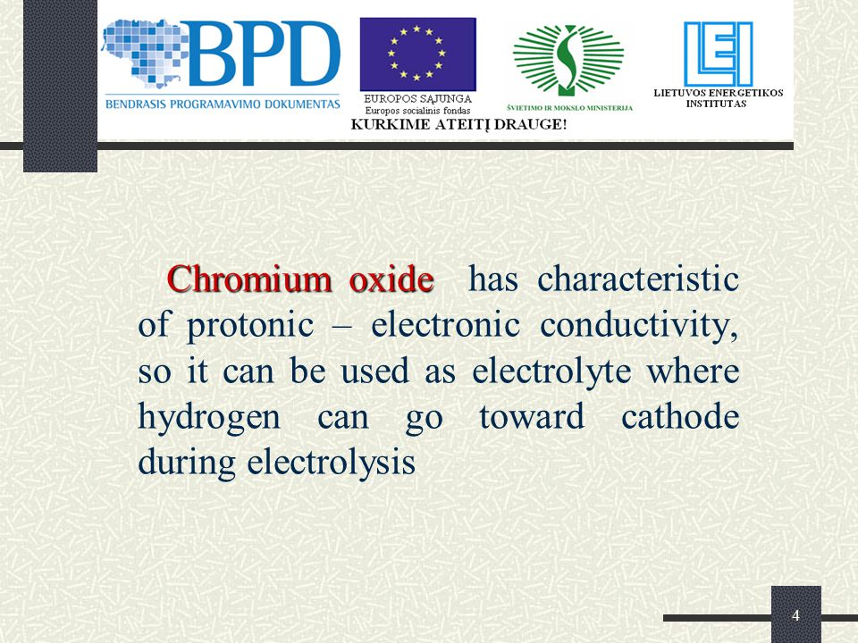 4 Chromium oxide Chromium oxide has characteristic of protonic – electronic conductivity, so it can be used as electrolyte where hydrogen can go toward cathode during electrolysis