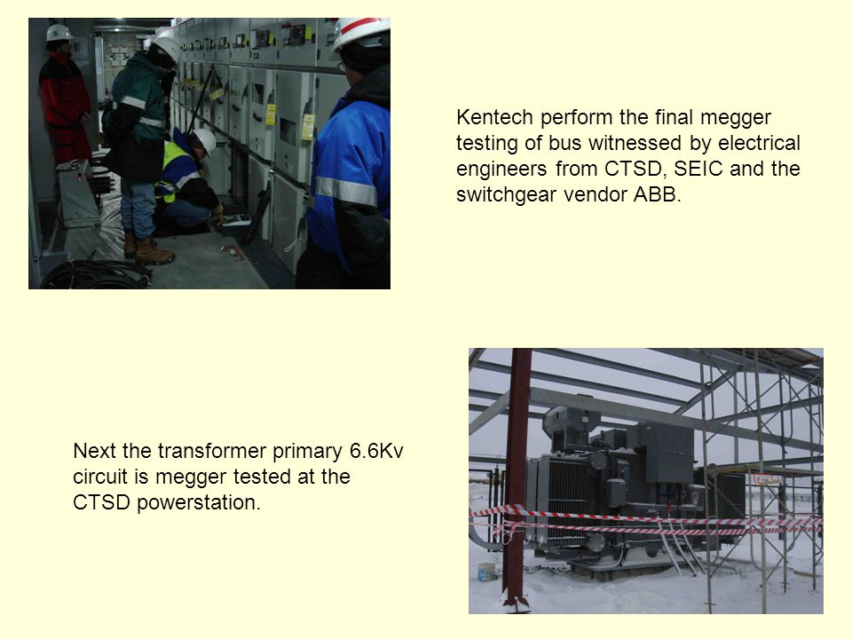 Kentech perform the final megger testing of bus witnessed by electrical engineers from CTSD, SEIC and the switchgear vendor ABB.