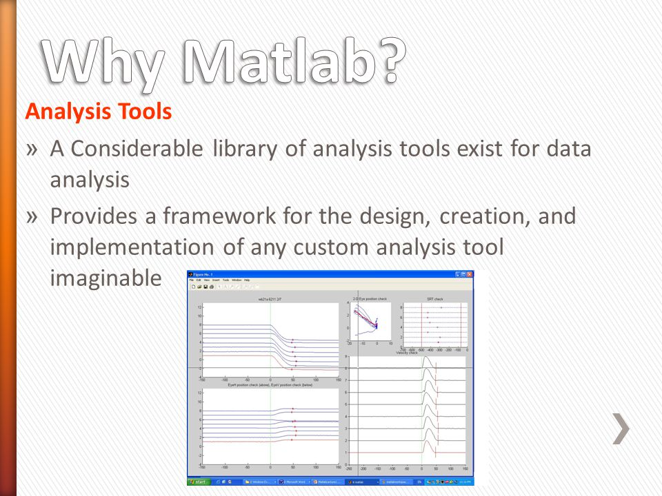 Analysis Tools » A Considerable library of analysis tools exist for data analysis » Provides a framework for the design, creation, and implementation of any custom analysis tool imaginable