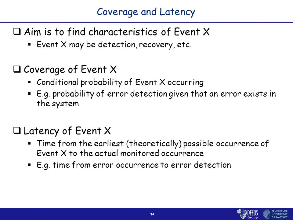 14 Coverage and Latency  Aim is to find characteristics of Event X  Event X may be detection, recovery, etc.