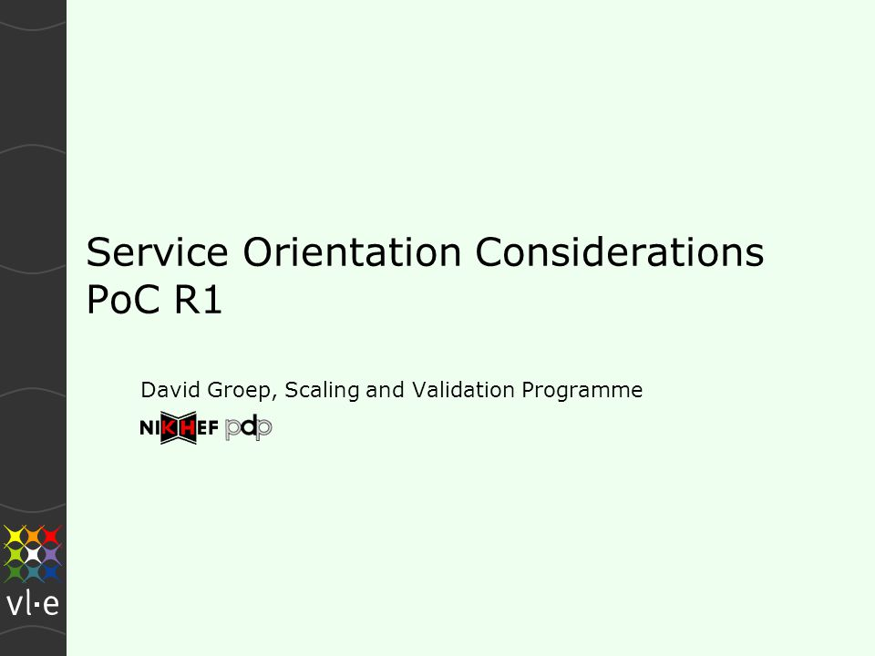 Service Orientation Considerations PoC R1 David Groep, Scaling and Validation Programme