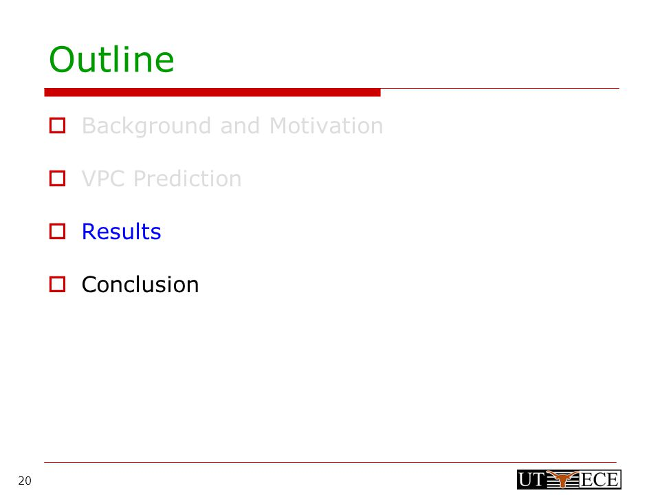 20 Outline  Background and Motivation  VPC Prediction  Results  Conclusion