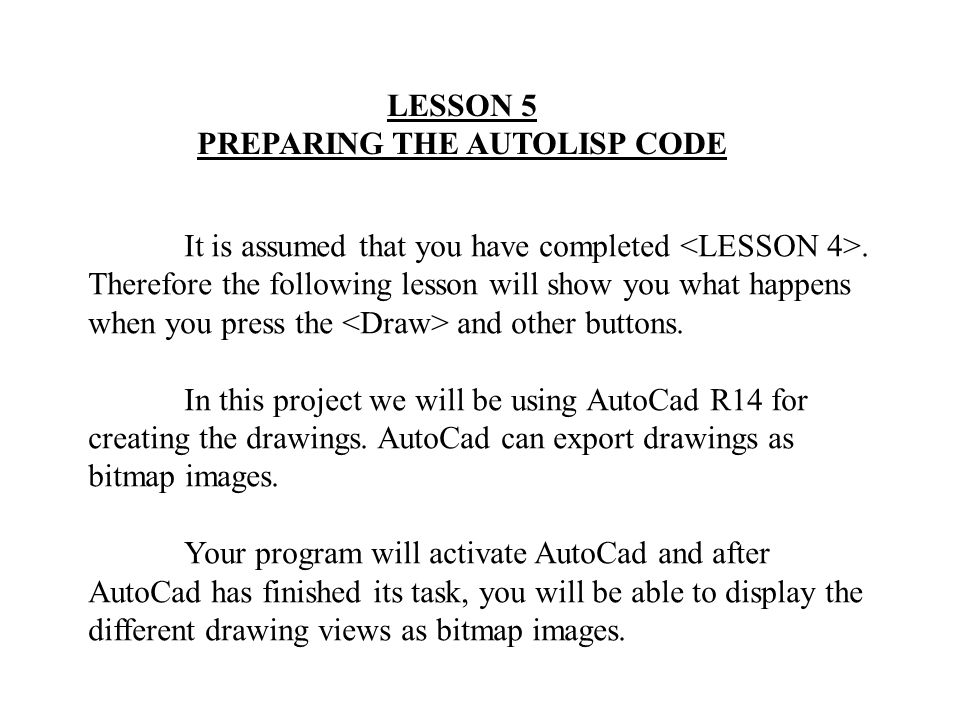 LESSON 5 PREPARING THE AUTOLISP CODE It is assumed that you have completed.