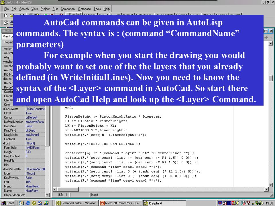 AutoCad commands can be given in AutoLisp commands.
