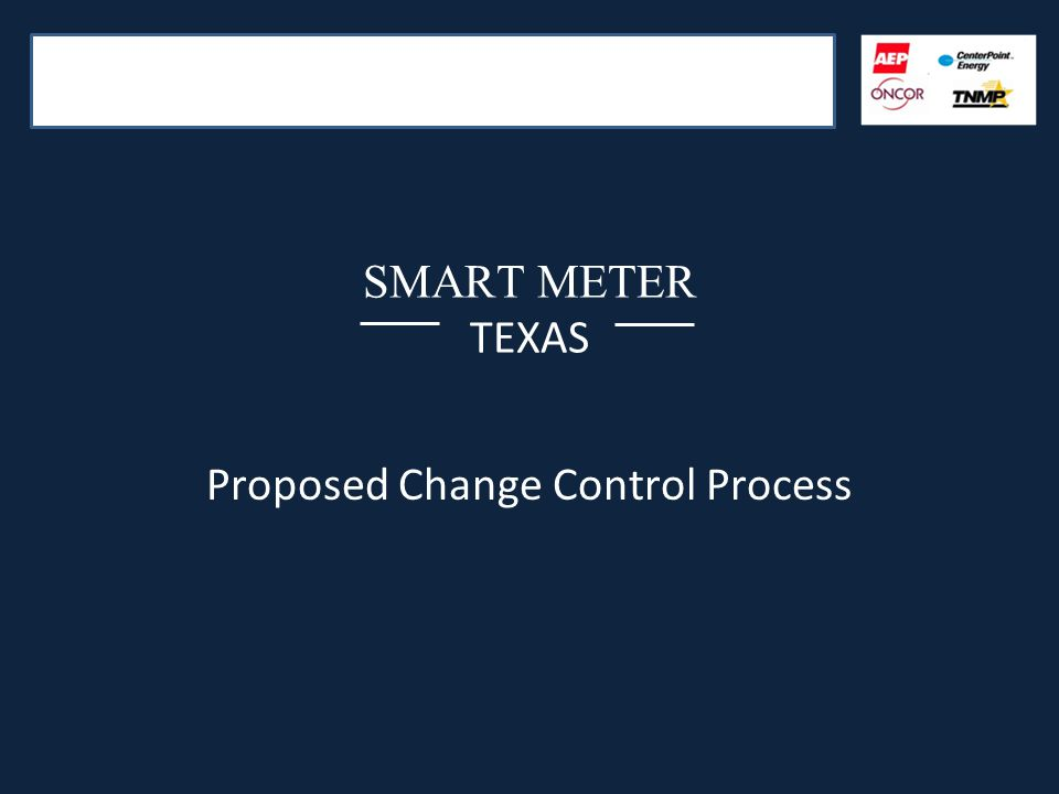 SMART METER TEXAS Proposed Change Control Process