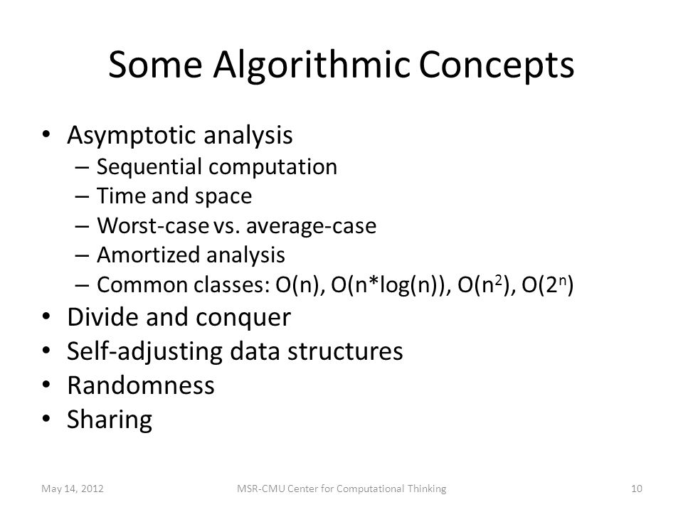 Some Algorithmic Concepts Asymptotic analysis – Sequential computation – Time and space – Worst-case vs.