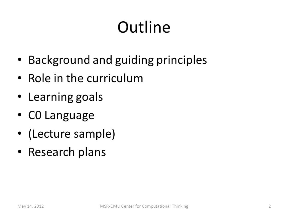 Outline Background and guiding principles Role in the curriculum Learning goals C0 Language (Lecture sample) Research plans May 14, 20122MSR-CMU Center for Computational Thinking