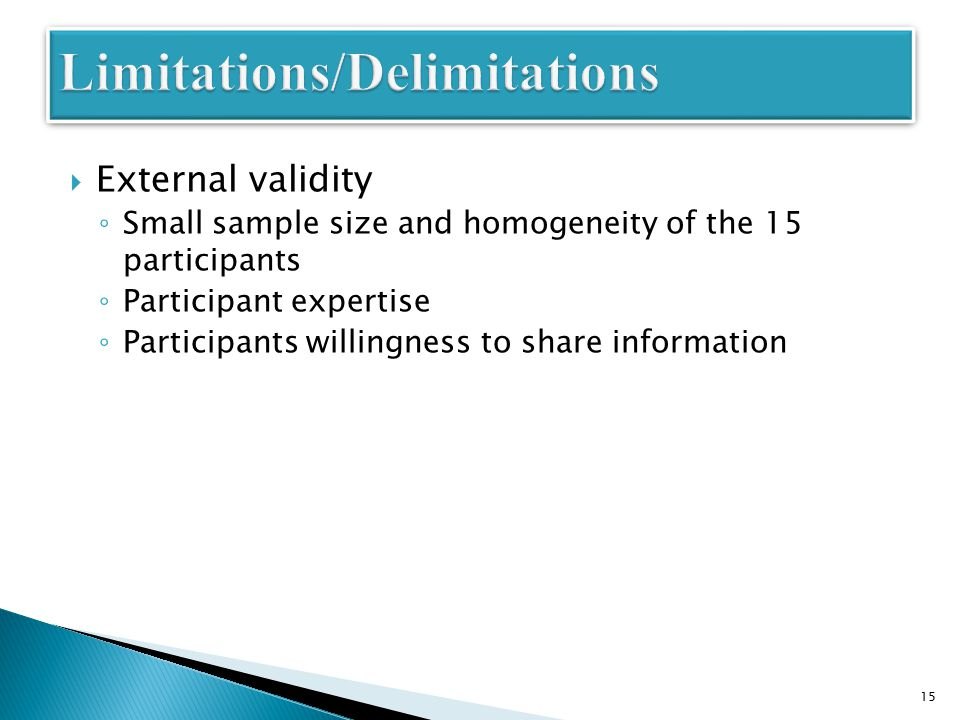  External validity ◦ Small sample size and homogeneity of the 15 participants ◦ Participant expertise ◦ Participants willingness to share information 15