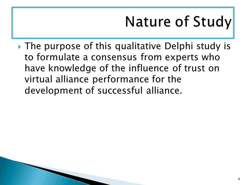  The purpose of this qualitative Delphi study is to formulate a consensus from experts who have knowledge of the influence of trust on virtual alliance performance for the development of successful alliance.