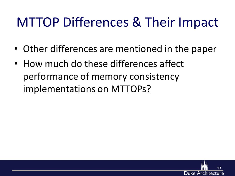 MTTOP Differences & Their Impact Other differences are mentioned in the paper How much do these differences affect performance of memory consistency implementations on MTTOPs.