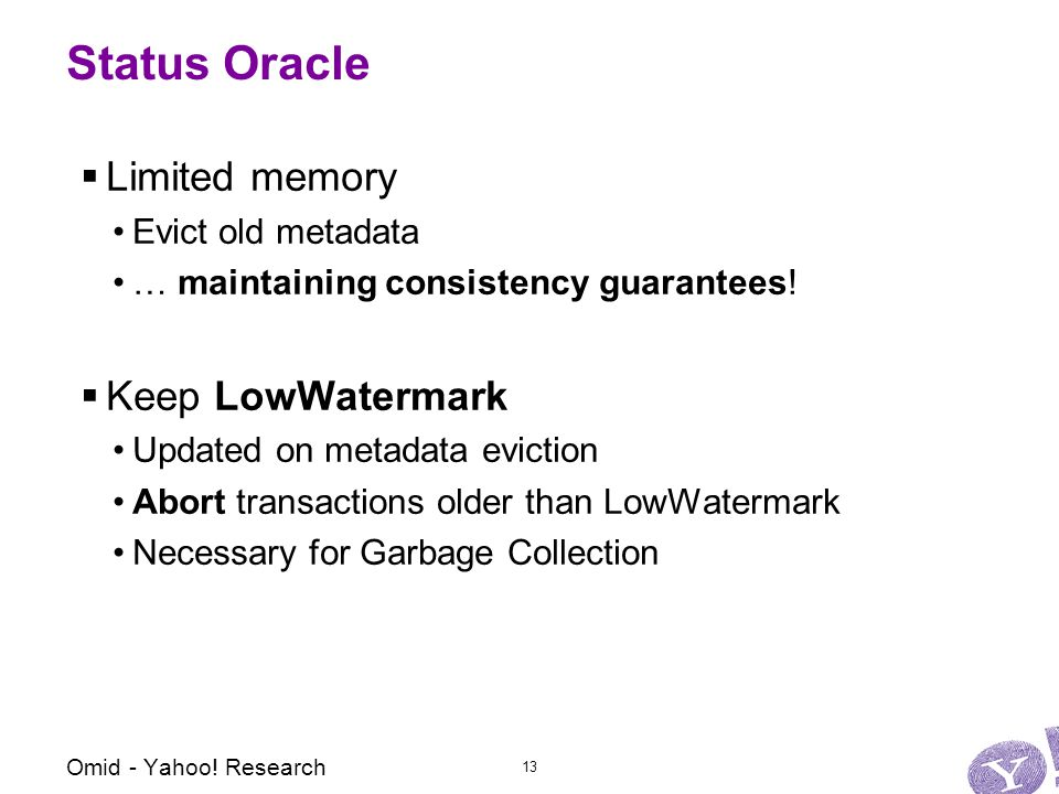 Status Oracle  Limited memory Evict old metadata … maintaining consistency guarantees.