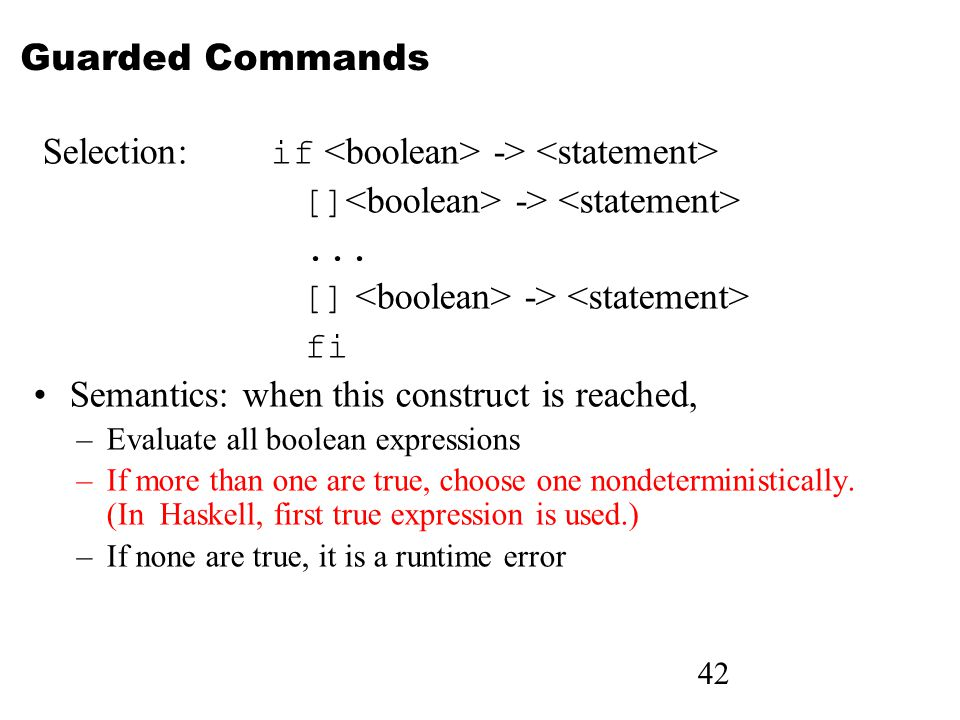 42 Guarded Commands Selection: if -> [] ->...