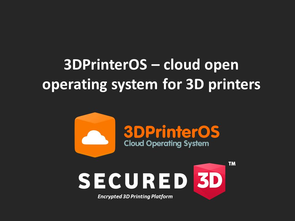 Encrypted 3D Printing Platform 3DPrinterOS – cloud open operating system for 3D printers
