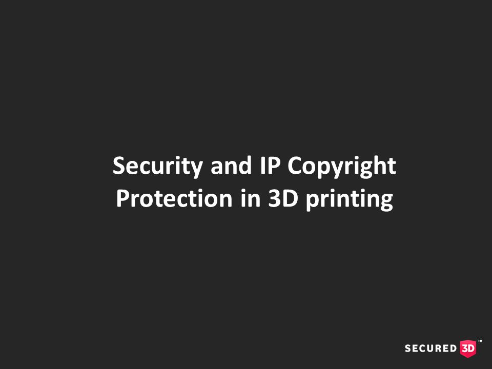 Security and IP Copyright Protection in 3D printing