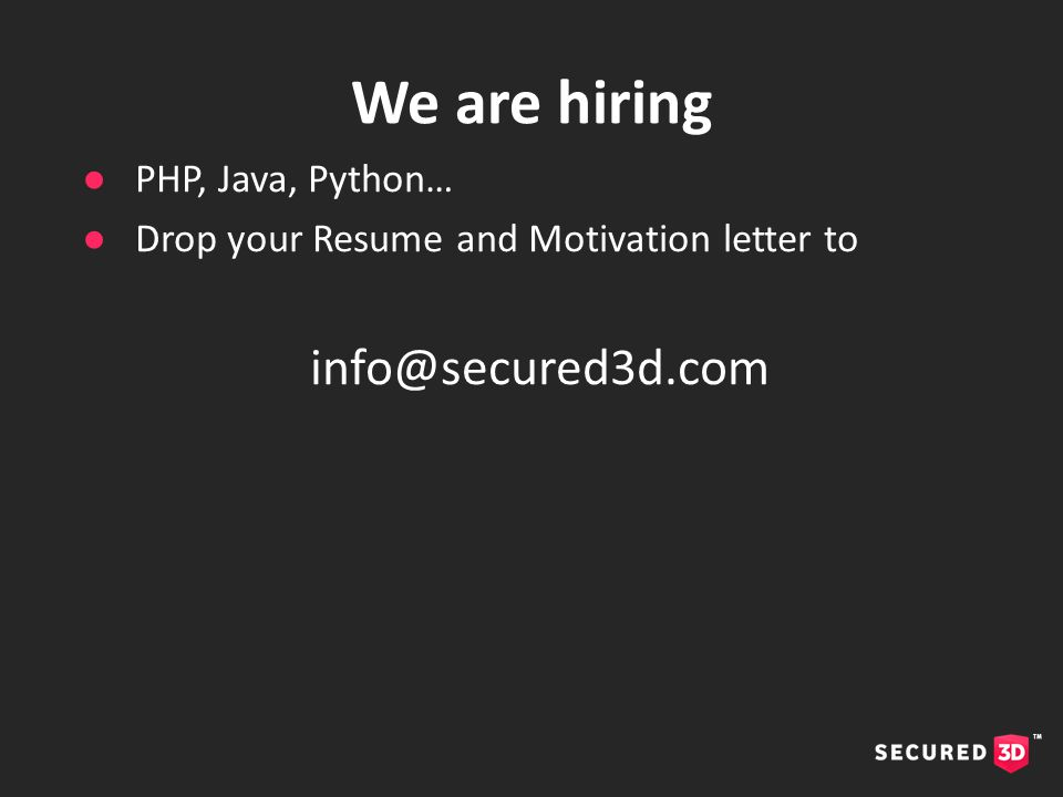 ●PHP, Java, Python… ●Drop your Resume and Motivation letter to info@secured3d.com We are hiring
