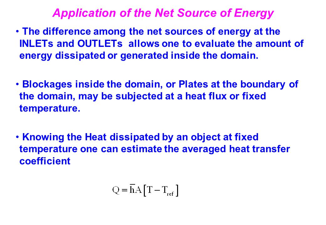 Application of the Net Source of Energy The difference among the net sources of energy at the INLETs and OUTLETs allows one to evaluate the amount of energy dissipated or generated inside the domain.