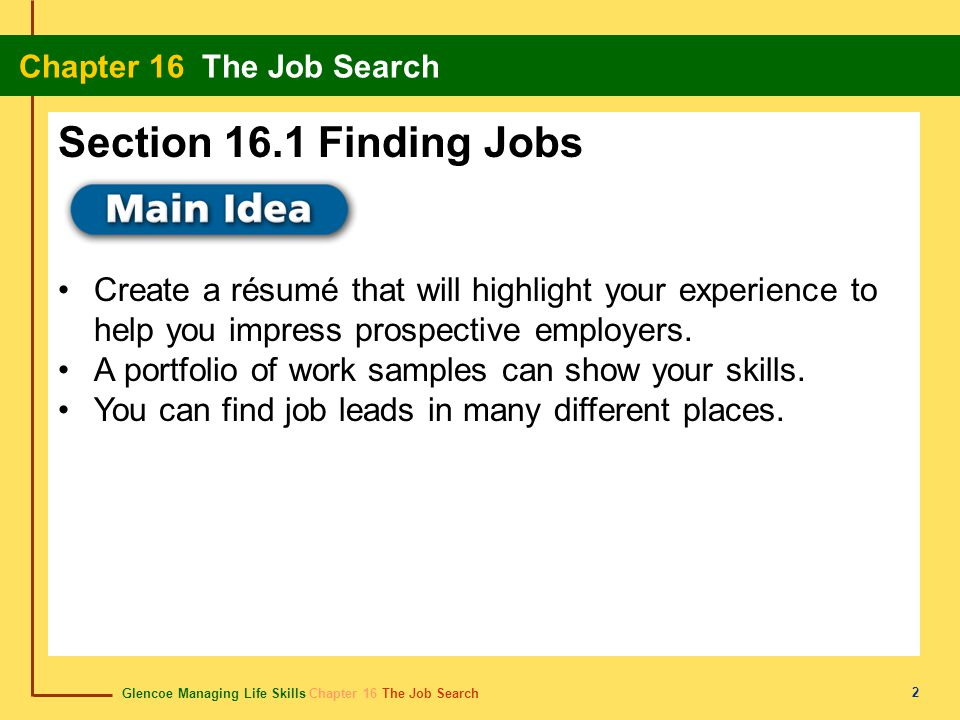 Glencoe Managing Life Skills Chapter 16 The Job Search Chapter 16 The Job Search 2 Create a résumé that will highlight your experience to help you impress prospective employers.