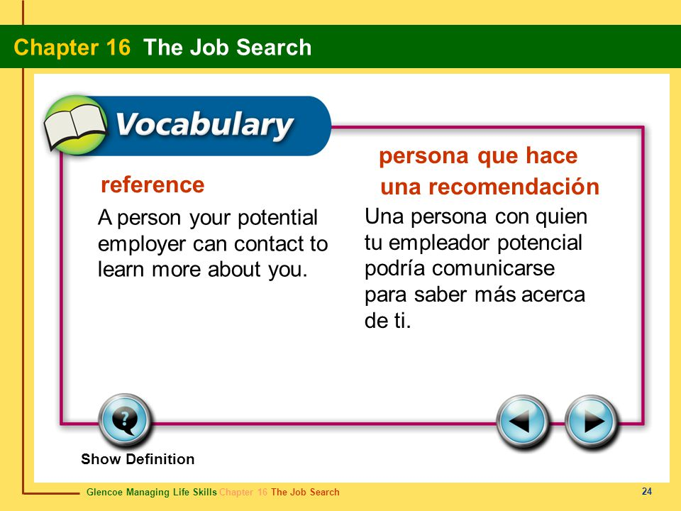 Glencoe Managing Life Skills Chapter 16 The Job Search Chapter 16 The Job Search 24 reference persona que hace una recomendación A person your potential employer can contact to learn more about you.