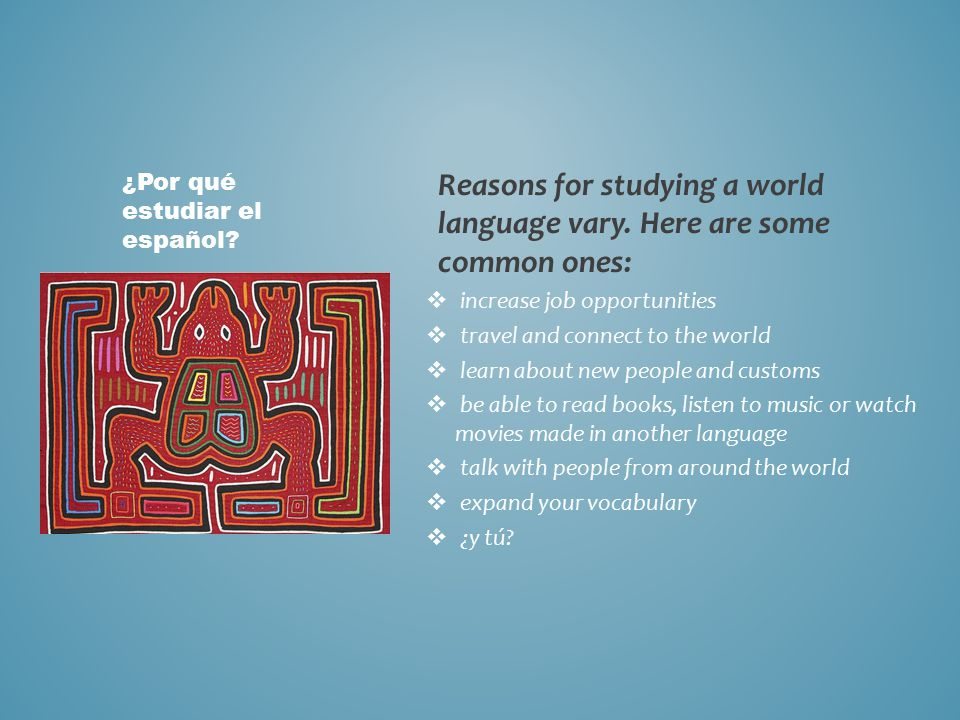 Reasons for studying a world language vary.