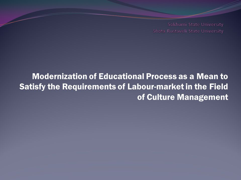Modernization of Educational Process as a Mean to Satisfy the Requirements of Labour-market in the Field of Culture Management