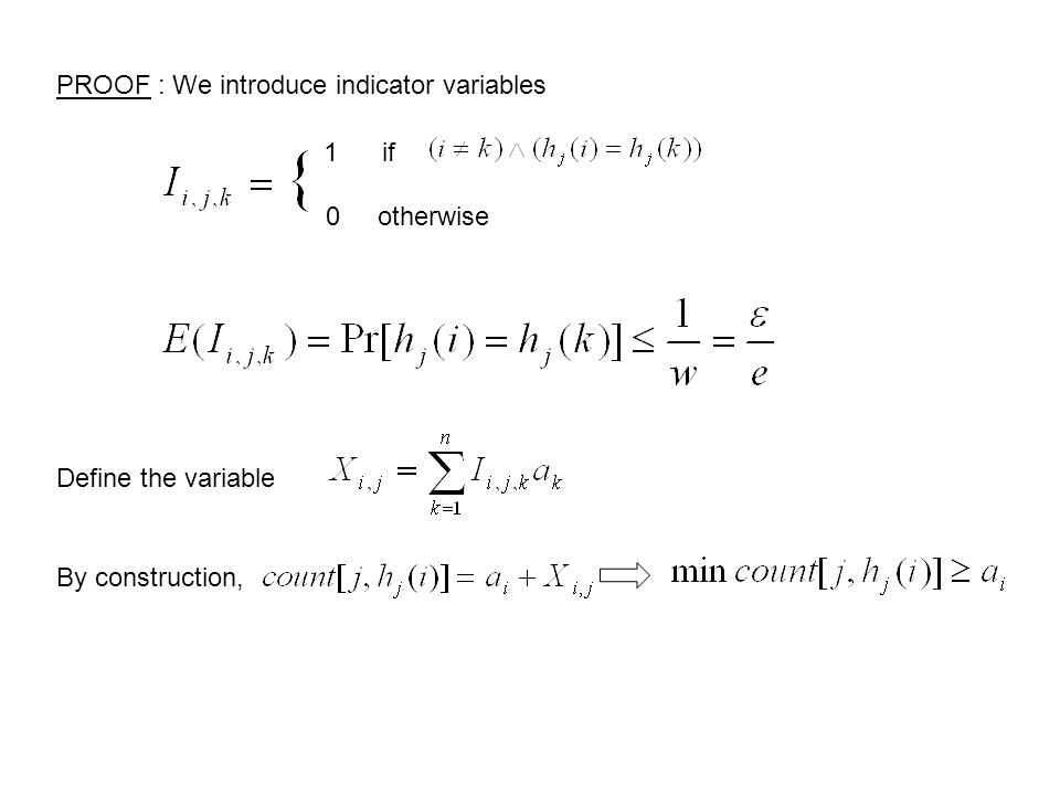 PROOF : We introduce indicator variables 1 if 0 otherwise Define the variable By construction,