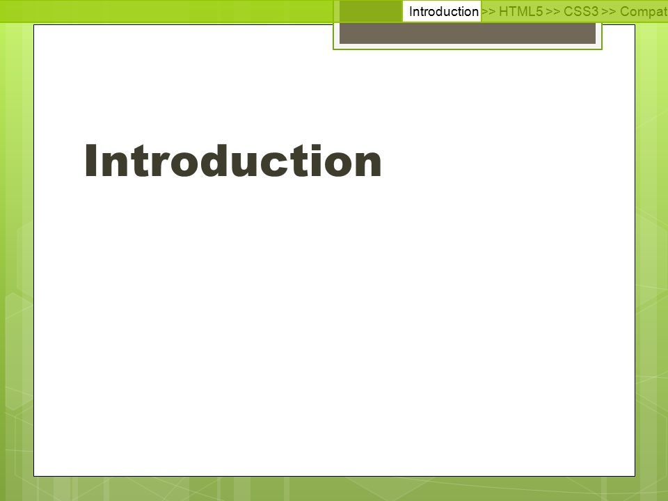 Introduction >> HTML5 >> CSS3 >> Compatibilité >> Conclusion >> Questions >> Documentation Introduction