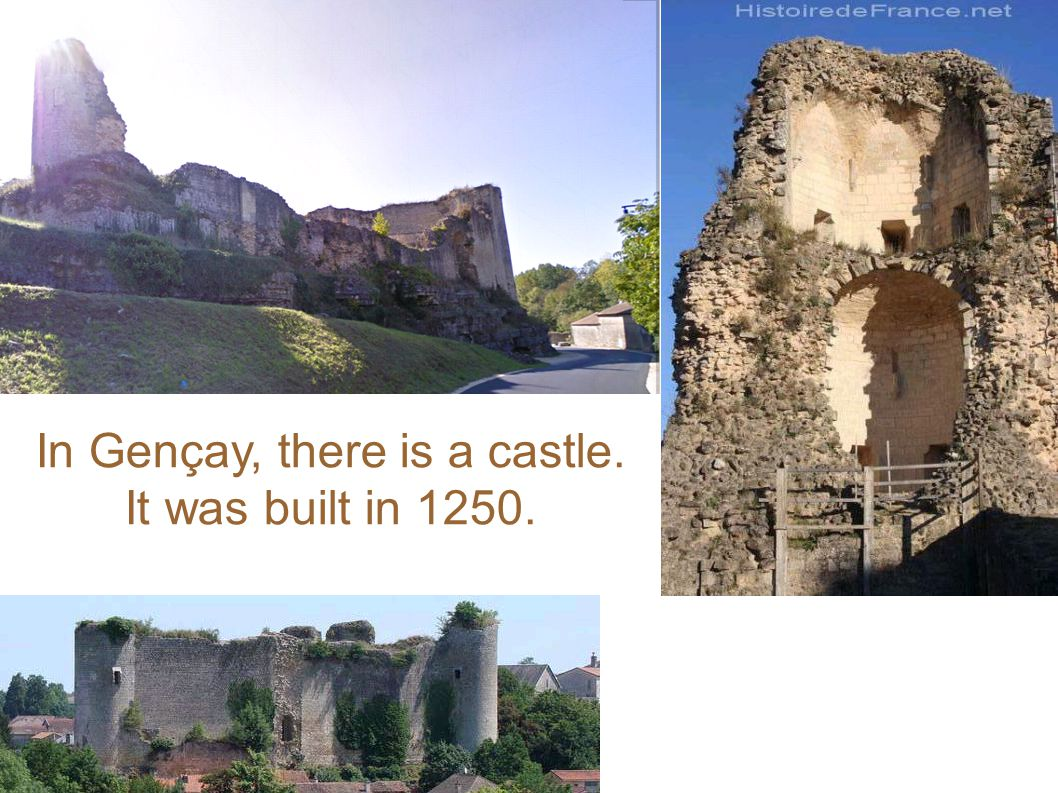 In Gençay, there is a castle. It was built in 1250.