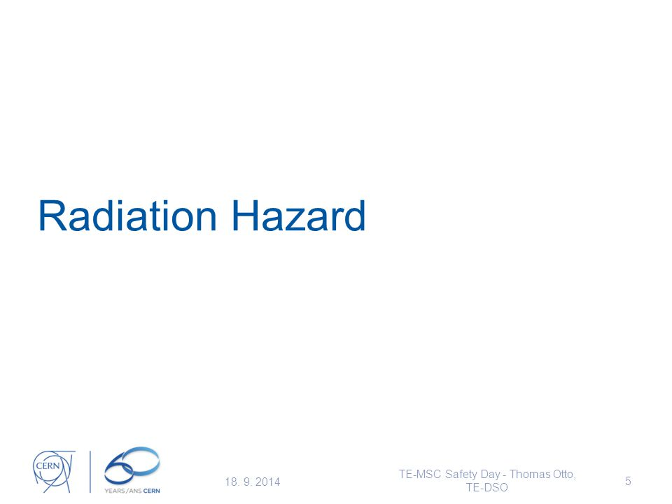 Radiation Hazard 18. 9. 2014 TE-MSC Safety Day - Thomas Otto, TE-DSO 5