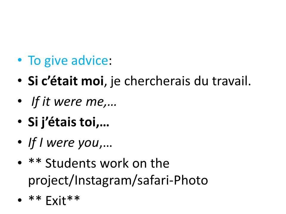 To give advice: Si c'était moi, je chercherais du travail.