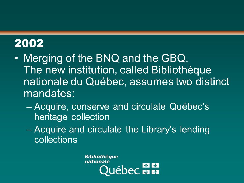 2002 Merging of the BNQ and the GBQ.