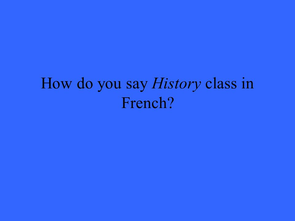 How do you say History class in French