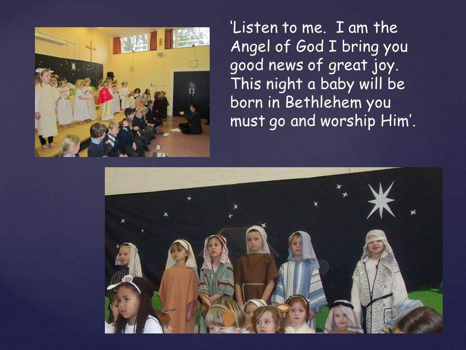 'Listen to me. I am the Angel of God I bring you good news of great joy.