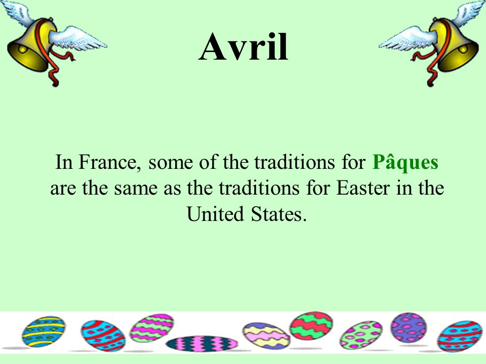 Avril In France, some of the traditions for Pâques are the same as the traditions for Easter in the United States.