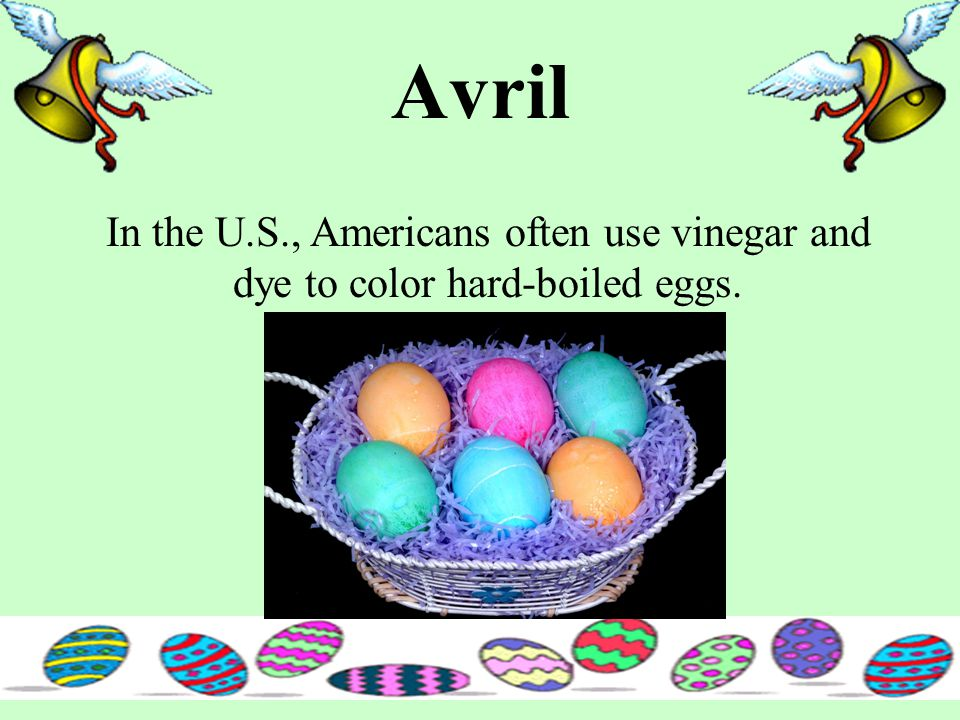 Avril In the U.S., Americans often use vinegar and dye to color hard-boiled eggs.