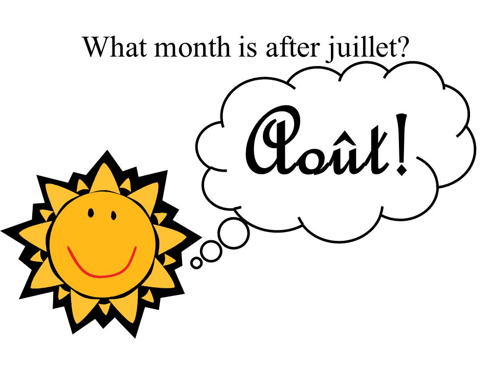 What month is after juillet Août!